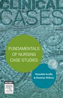 Clinical Cases: Fundamentals of nursing case studies by Natashia Scully, Damian Wilson