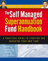 Self Managed Superannuation Fund Handbook A Practical Guide to Starting and Managing Your Own Fund by Barbara Smith