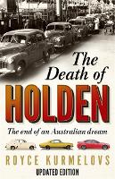 The Death of Holden The End of an Australian Dream by Royce Kurmelovs
