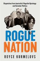 Rogue Nation Essential reading about Australian politics from the author of the bestselling THE DEATH OF HOLDEN by Royce Kurmelovs