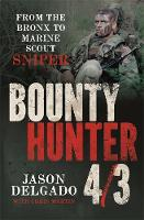 Bounty Hunter 4/3 From the Bronx to Marine Scout Sniper by Jason Delgado