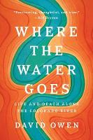 Where The Water Goes Life and Death Along the Colorado River by David (University of Southampton) Owen