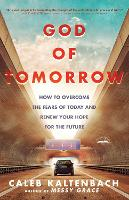 God of Tomorrow: How to Change the World by Loving Nobodies, Somebodies and Everybody in Between by Caleb Kaltenbach