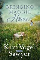 Bringing Maggie Home by Kim Vogel Sawyer