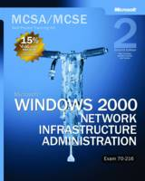 Microsoft (R) Windows (R) 2000 Network Infrastructure Administration, Second Edition MCSA/MCSE Self-Paced Training Kit (Exam 70-216) by Microsoft Corporation