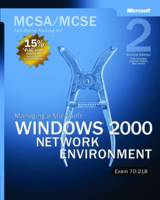 Managing a Microsoft (R) Windows (R) 2000 Network Environment, Second Edition MCSA/MCSE Self-Paced Training Kit (Exam 70-218) by Microsoft Corporation