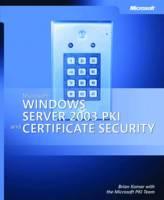 Microsoft Windows Server 2003 PKI and Certificate Security by Brian Komar