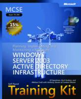 Planning, Implementing, and Maintaining a Microsoft Windows Server 2003 Active Directory Infrastructure MCSE Self-Paced Training Kit (Exam 70-294) by