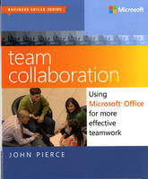 Team Collaboration Using Microsoft Office for More Effective Teamwork by John Pierce