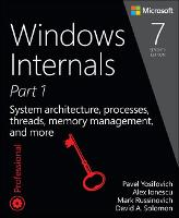 Windows Internals, Part 1 System architecture, processes, threads, memory management, and more by Pavel Yosifovich, Alex Ionescu, Mark E. Russinovich, David A. Solomon
