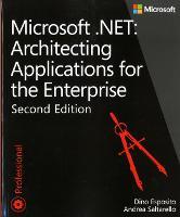 Architecting Applications for the Enterprise, Second Edition Microsoft (R) .NET by Dino Esposito, Andrea Saltarello