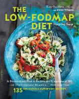 The Low-FODMAP Diet Step by Step A Personalized Plan to Relieve the Symptoms of IBS and Other Digestive Disorders--with More Than 135 Deliciously Satisfying Recipes by Kate Scarlata, Dede Wilson