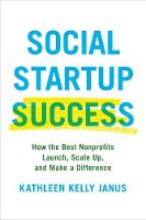 Social Startup Success How the Best Nonprofits Launch, Scale Up, and Make a Difference by Kathleen Kelly Janus