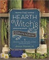 The Hearth Witch's Compendium Magical and Natural Living for Every Day by Anna Franklin
