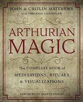 Arthurian Magic The Complete Book of Meditations, Rituals and Visualizations by John Matthews, Caitlin Matthews