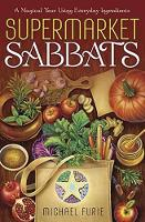 Supermarket Sabbats A Magical Year Using Everyday Ingredients by Michael Furie