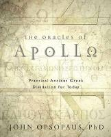 The Oracles of Apollo Practical Ancient Greek Divination for Today by John Opsopaus