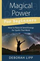 Magical Power for Beginners How to Raise and Send Energy for Spells That Work by Deborah Lipp
