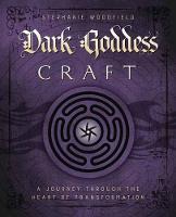 Dark Goddess Craft A Journey Through the Heart of Transformation by Stephanie Woodfield