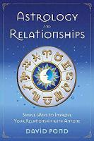 Astrology and Relationships Simple Ways to Improve Your Relationship with Anyone by David Pond
