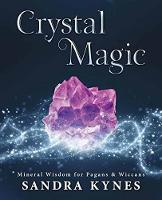 Crystal Magic Mineral Wisdom for Pagans and Wiccans by Sandra Kynes