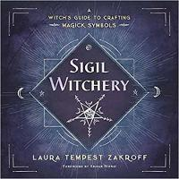 Sigil Witchery A Witch's Guide to Crafting Magick Symbols by Laura Tempest Zakroff