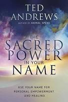 Sacred Power in Your Name, The Using Your Name for Personal Empowerment and Healing by Ted Andrews