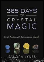 365 Days of Crystal Magic Simple Practices with Gemstones and Minerals by Sandra Kynes