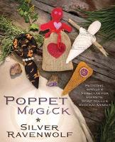 Poppet Magick Patterns, Spells and Formulas for Poppets, Spirit Dolls and Magickal Animals by Silver Ravenwolf