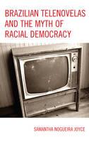 Brazilian Telenovelas and the Myth of Racial Democracy by Samantha Nogueira Joyce