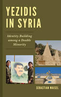 Yezidis in Syria Identity Building among a Double Minority by Sebastian Maisel