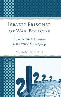 Israeli Prisoner of War Policies From the 1949 Armistice to the 2006 Kidnappings by Alexander Bligh