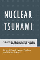 Nuclear Tsunami The Japanese Government and America's Role in the Fukushima Disaster by Richard Krooth, Morris Edelson, Hiroshi Fukurai