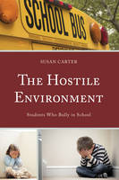 The Hostile Environment Students Who Bully in School by Susan Carter