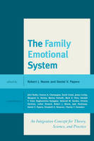 The Family Emotional System An Integrative Concept for Theory, Science, and Practice by Robert J. Noone