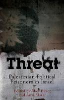 Threat Palestinian Political Prisoners in Israel by Abeer Baker