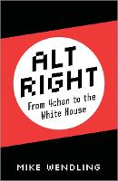 Alt-Right From 4chan to the White House by Mike Wendling
