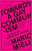 Towards a Gay Communism Elements of a Homosexual Critique by Mario Mieli