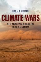 Climate Wars What People Will Be Killed For in the 21st Century by Harald Welzer