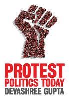 Protest Politics Today by Devashree Gupta