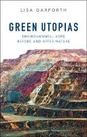 Green Utopias Environmental Hope Before and After Nature by Lisa Garforth