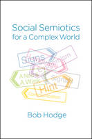 Social Semiotics for a Complex World Analysing Language and Social Meaning by Bob Hodge