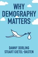 Why Demography Matters by Danny Dorling, Stuart Gietel-Basten