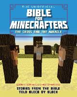The Unofficial Bible for Minecrafters: The Cross and the Miracle Stories from the Bible told block by block by Christopher Miko, Garrett Romines