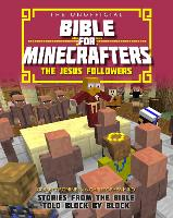 The Unofficial Bible for Minecrafters: The Jesus Followers Stories from the Bible told block by block by Christopher Miko, Garrett Romines