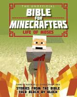 The Unofficial Bible for Minecrafters: Life of Moses Stories from the Bible told block by block by Christopher Miko, Garrett Romines