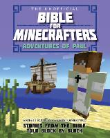 The Unofficial Bible for Minecrafters: Adventures of Paul Stories from the Bible told block by block by Christopher Miko, Garrett Romines