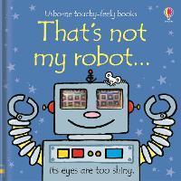 That's Not My Robot by Fiona Watt, Rachel Wells