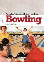 Bowling America's Greatest Game by Mark Miller