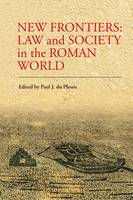 New Frontiers Law and Society in the Roman World by Paul du Plessis